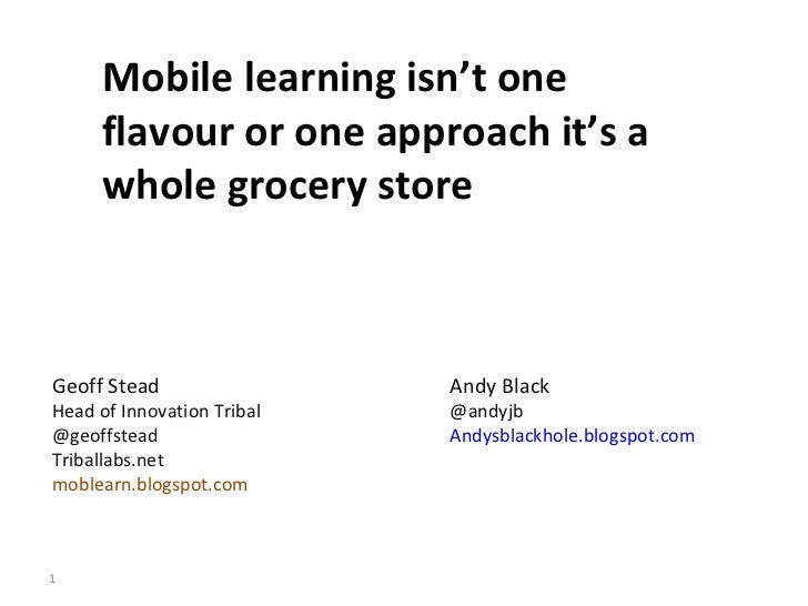 Mobile learning isn't one flavour or one approach it's a whole grocery store Geoff Stead  Head of Innovation Tribal  @geof...