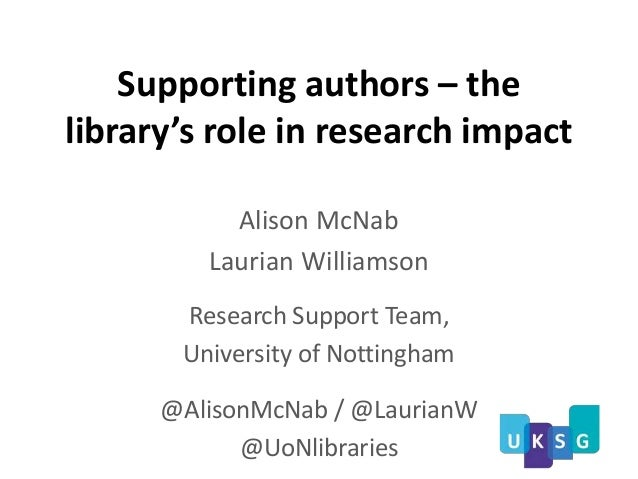 Supporting authors – the library's role in research impact Alison McNab Laurian Williamson Research Support Team, Universi...
