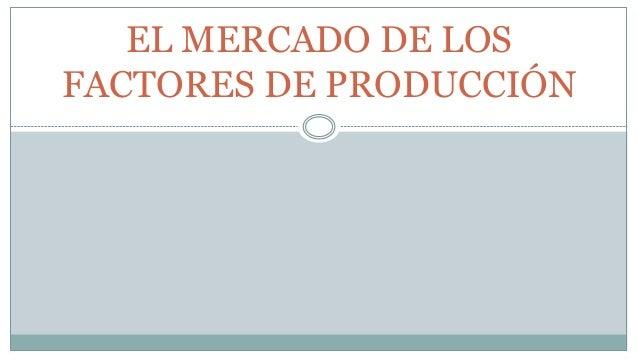 EL MERCADO DE LOS FACTORES DE PRODUCCIÓN