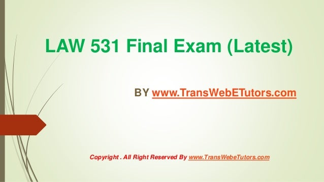 law 531 final examination study guide Discover trendy online courses of business law 531 final exam university of phoenix with 30 question's for every students at uopehelpcom final exam study guide.