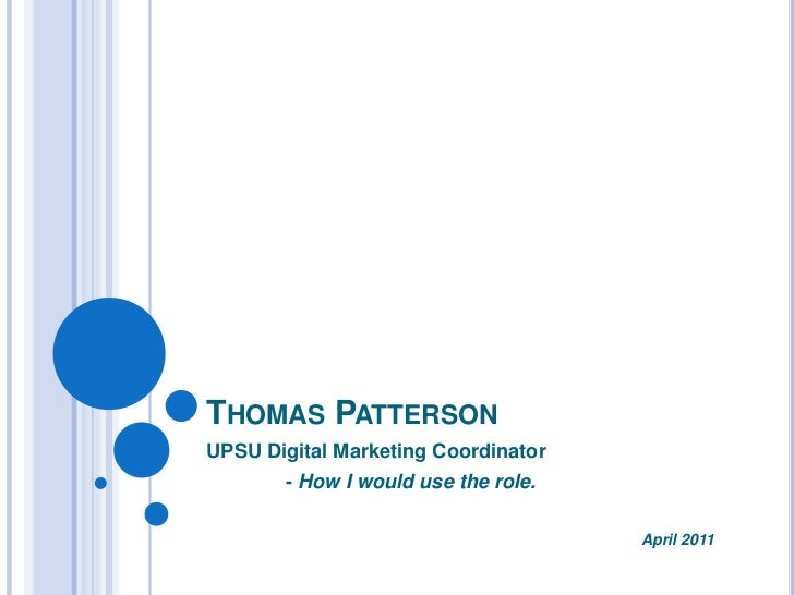 Thomas Patterson<br />UPSU Digital Marketing Coordinator<br />- How I would use the role.<br />					         April 2011<br />