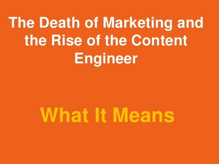 The Death of Marketing and  the Rise of the Content         Engineer    What It Means