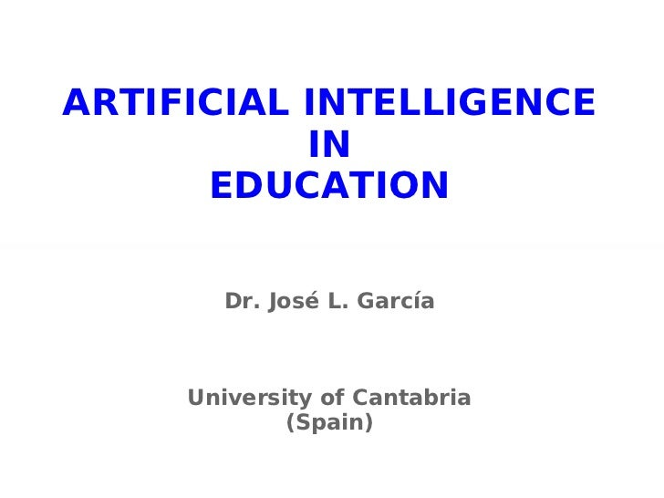 ARTIFICIAL INTELLIGENCE  IN  EDUCATION Dr. José L. García University of Cantabria (Spain)