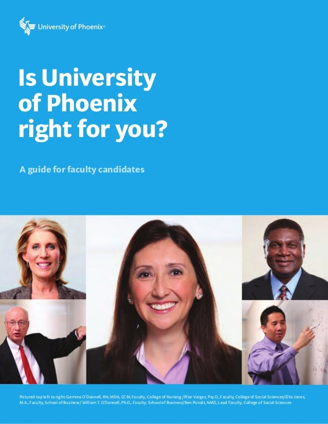 Is Universityof Phoenixright for you?A guide for faculty candidatesPictured top left to right: Gemma O'Donnell, RN, MSN, C...