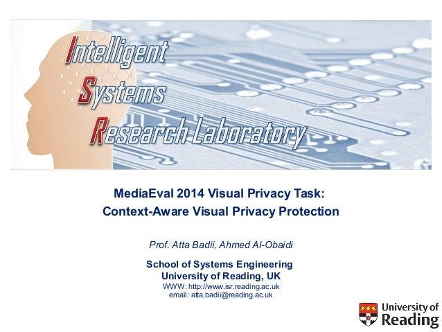 MediaEval 2014 Visual Privacy Task:  Context-Aware Visual Privacy Protection  Prof. Atta Badii, Ahmed Al-Obaidi  School of...