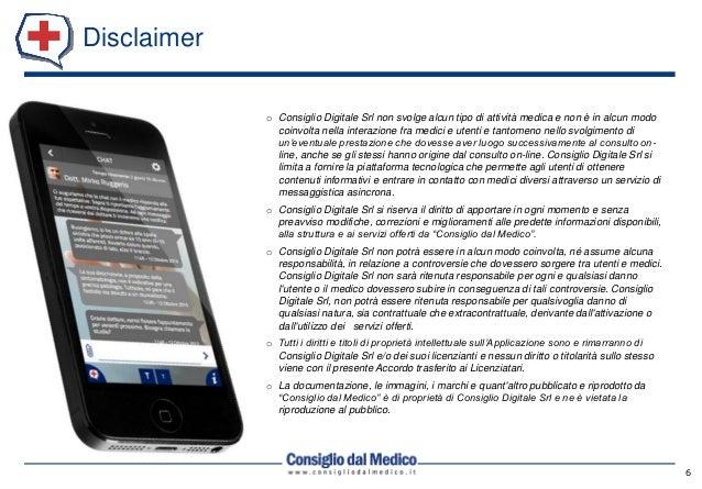 Disclaimer 6 o Consiglio Digitale Srl non svolge alcun tipo di attività medica e non è in alcun modo coinvolta nella inter...