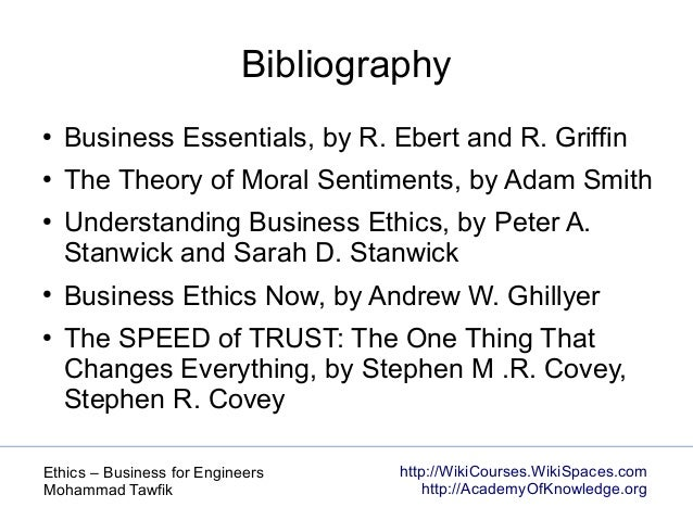 http://WikiCourses.WikiSpaces.com http://AcademyOfKnowledge.org Ethics – Business for Engineers Mohammad Tawfik Bibliograp...