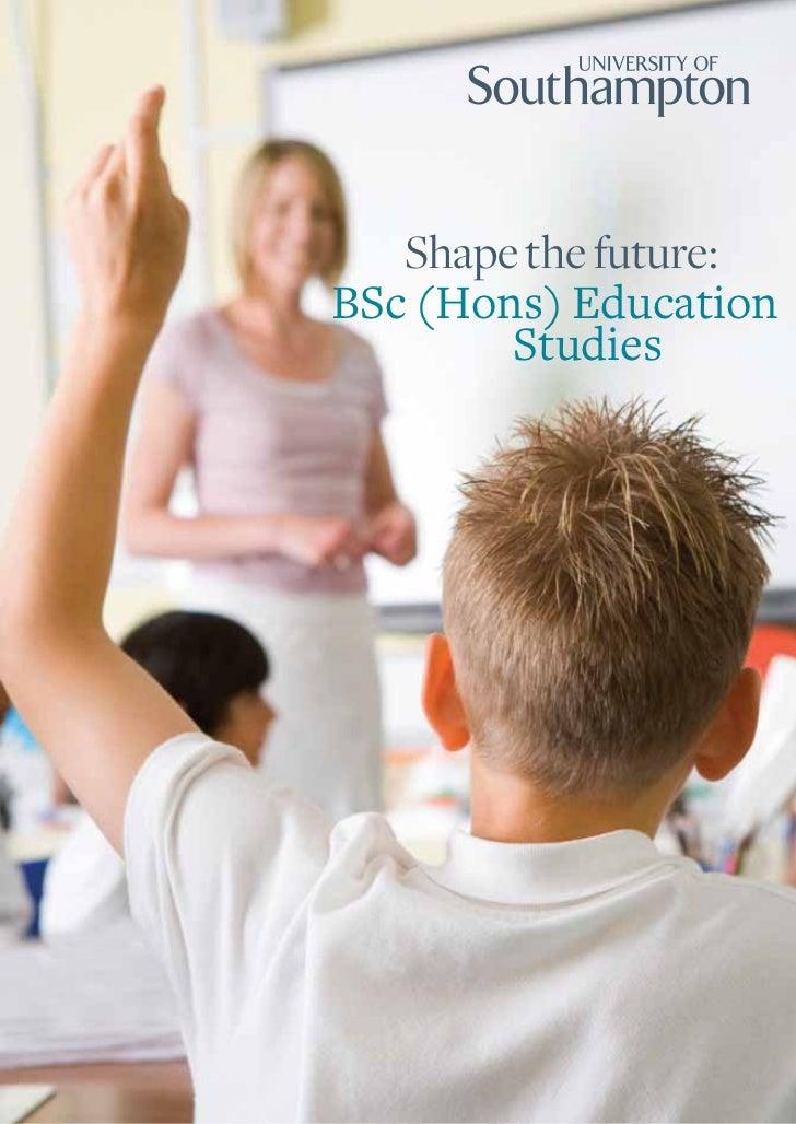 Shape the future:    BSc (Hons) Education            Studies1