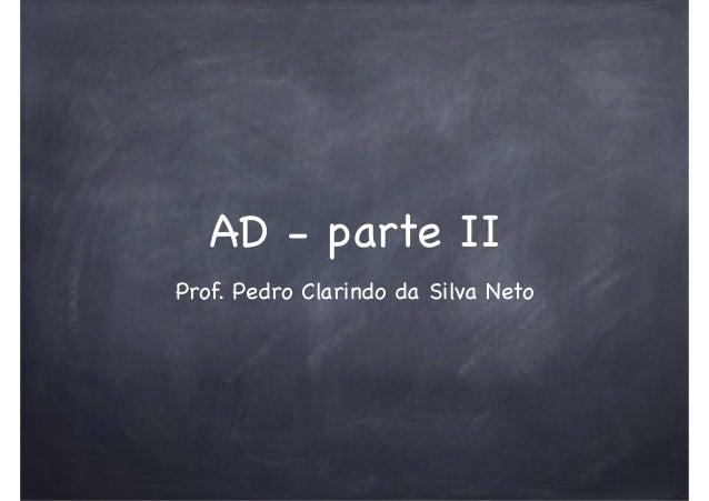 AD - parte II Prof. Pedro Clarindo da Silva Neto