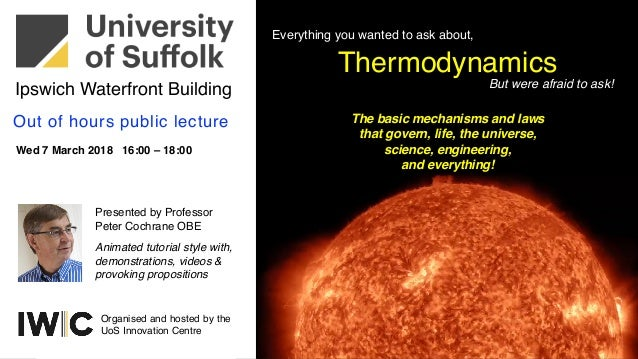 Thermodynamics The basic mechanisms and laws that govern, life, the universe, science, engineering, and everything! Everyt...
