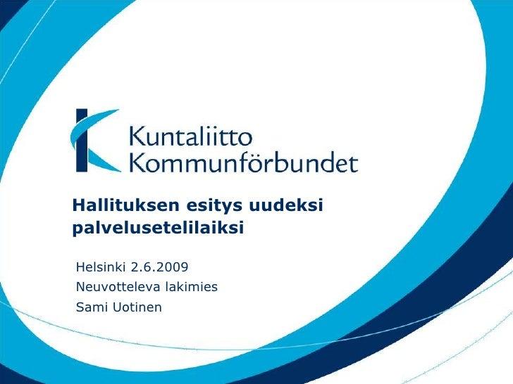 Hallituksen esitys uudeksi palvelusetelilaiksi<br />Helsinki 2.6.2009<br />Neuvotteleva lakimies<br />Sami Uotinen<br />