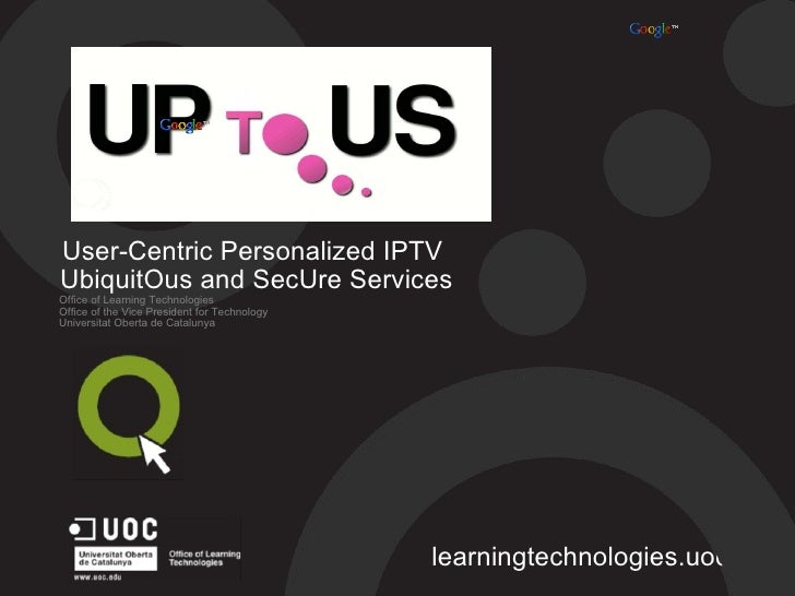 User-Centric Personalized IPTV UbiquitOus and SecUre Services Office of Learning Technologies Office of the Vice Presiden...