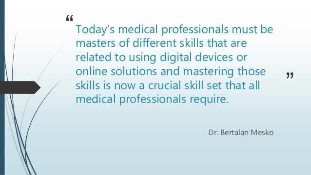 """"""" """" Today's medical professionals must be masters of different skills that are related to using digital devices or online ..."""