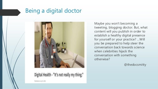 Being a digital doctor Maybe you won't becoming a tweeting, blogging doctor. But, what content will you publish in order t...