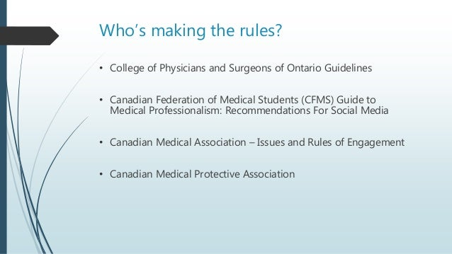 Who's making the rules? • College of Physicians and Surgeons of Ontario Guidelines • Canadian Federation of Medical Studen...