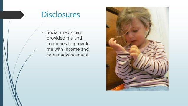 Disclosures • Social media has provided me and continues to provide me with income and career advancement