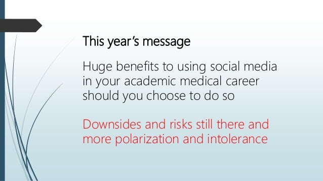 This year's message Huge benefits to using social media in your academic medical career should you choose to do so Downsid...
