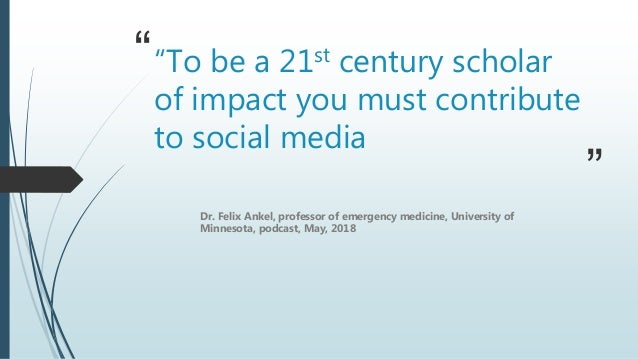 """"""" """" """"To be a 21st century scholar of impact you must contribute to social media Dr. Felix Ankel, professor of emergency me..."""
