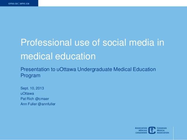 1 Professional use of social media in medical education Presentation to uOttawa Undergraduate Medical Education Program Se...