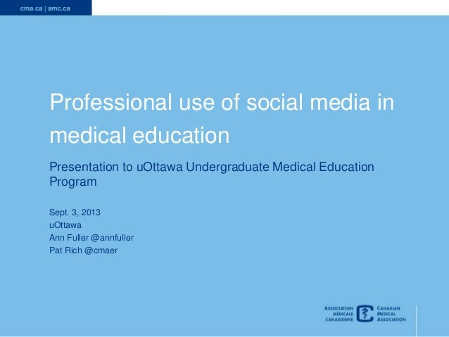 1  Professional use of social media in  medical education  Presentation to uOttawa Undergraduate Medical Education  Progra...
