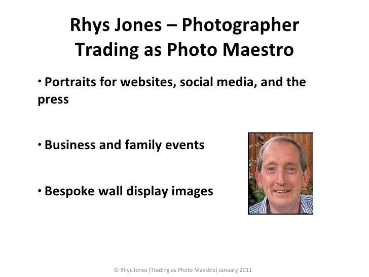 Rhys Jones – Photographer Trading as Photo Maestro <ul><li>Bespoke wall display images </li></ul><ul><li>Business and fami...