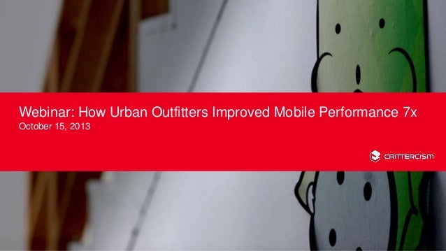 Webinar: How Urban Outfitters Improved Mobile Performance 7x October 15, 2013