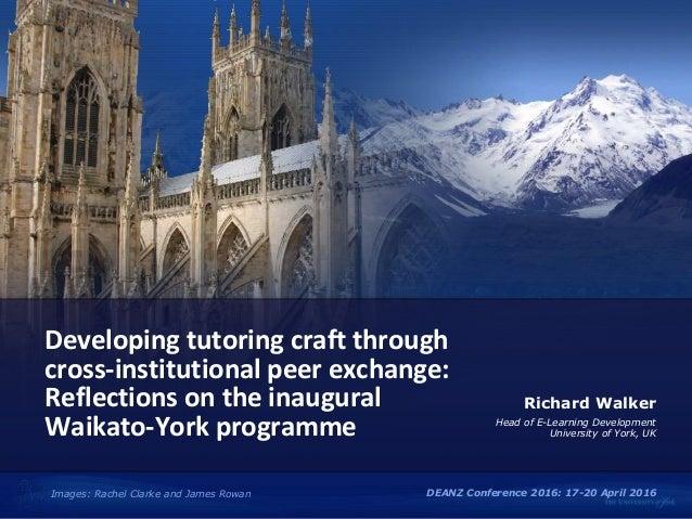 Developing tutoring craft through cross-institutional peer exchange: Reflections on the inaugural Waikato-York programme R...
