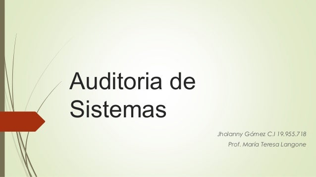 Auditoria de Sistemas Jholanny Gómez C.I 19.955.718 Prof. María Teresa Langone