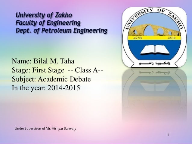 Name: Bilal M. Taha Stage: First Stage -- Class A-- Subject: Academic Debate In the year: 2014-2015 1 UnderSupervison of M...
