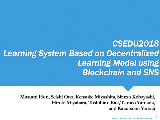 Copyright © 2018 CCC-TIES All rights reserved. CSEDU2018 Learning System Based on Decentralized Learning Model using Block...