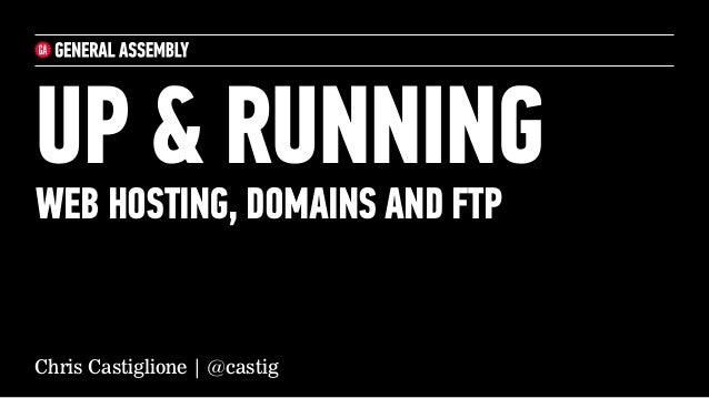 UP & RUNNINGWEB HOSTING, DOMAINS AND FTPChris Castiglione | @castig