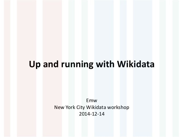 Up and running with Wikidata  Emw  New York City Wikidata workshop  2014-12-14