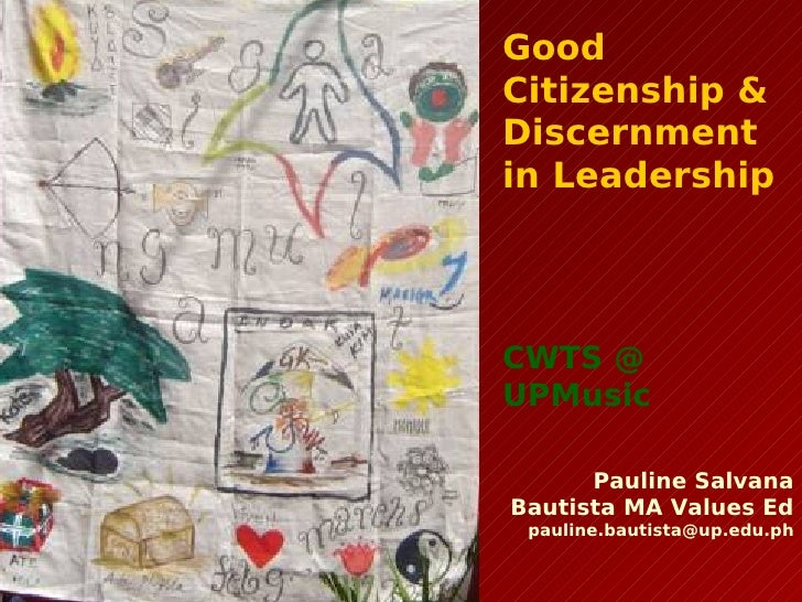 Good Citizenship & Discernment in Leadership     CWTS @ UPMusic        Pauline Salvana Bautista MA Values Ed  pauline.baut...