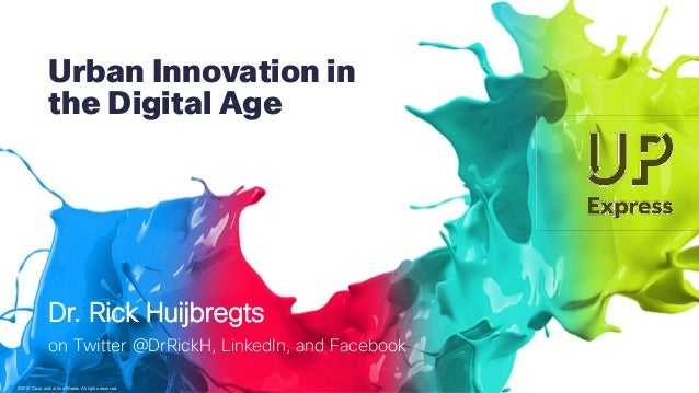 ©2015 Cisco and/or its affiliates. All rights reserved. Urban Innovation in the Digital Age Dr. Rick Huijbregts on Twitter...