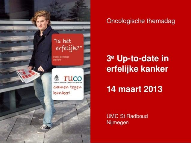 Oncologische themadag3e Up-to-date inerfelijke kanker14 maart 2013UMC St RadboudNijmegen