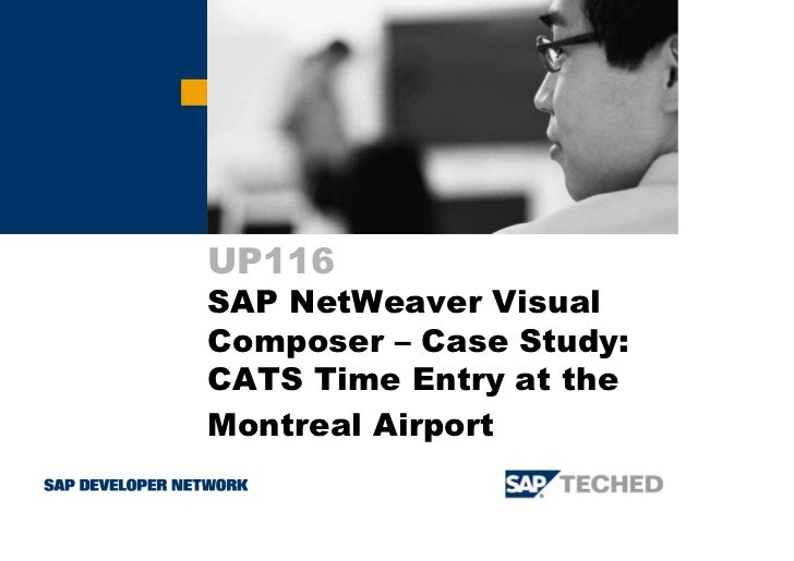 UP116 SAP NetWeaver Visual Composer – Case Study: CATS Time Entry at the Montreal Airport