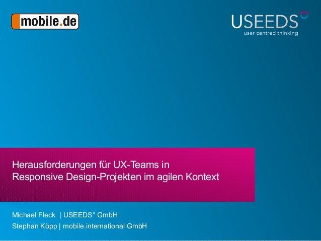 Herausforderungen für UX-Teams in Responsive Design-Projekten im agilen Kontext Michael Fleck | USEEDS° GmbH Stephan Kopp ...
