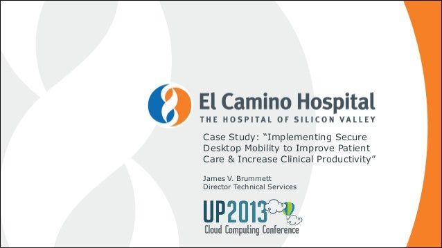 """Case Study: """"Implementing Secure Desktop Mobility to Improve Patient Care & Increase Clinical Productivity""""! !  James V. B..."""