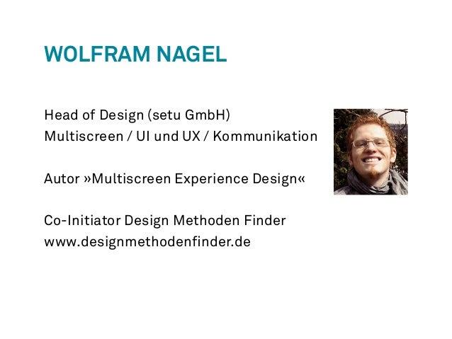 Wolfram Nagel  Head of Design (setu GmbH)  Multiscreen / UI und UX / Kommunikation  Autor »Multiscreen Experience Design« ...