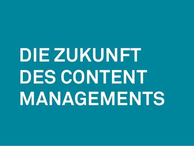 Die Zukunft  DES Content  ManagementS