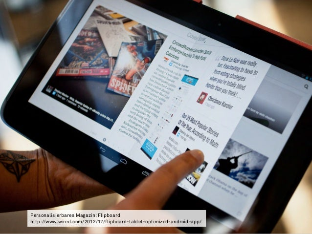 Personalisierbares Magazin: Flipboard  http://www.wired.com/2012/12/flipboard-tablet-optimized-android-app/