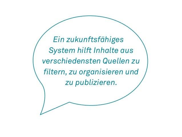 Ein zukunftsfähiges  System hilft Inhalte aus  verschiedensten Quellen zu  filtern, zu organisieren und  zu publizieren.