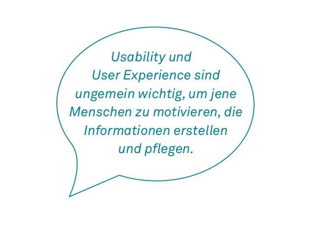 Usability und  User Experience sind  ungemein wichtig, um jene  Menschen zu motivieren, die  Informationen erstellen  und ...