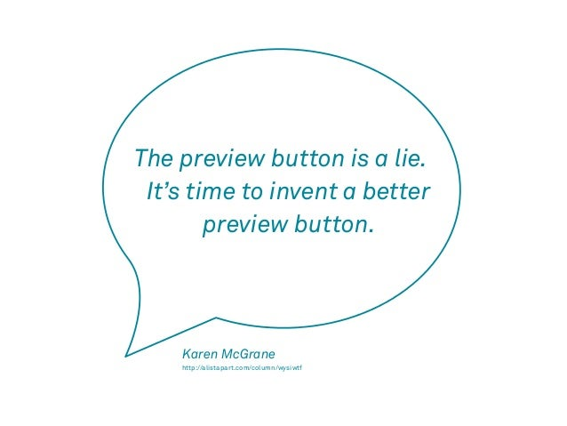 The preview button is a lie.  It's time to invent a better  preview button.  Karen McGrane  http://alistapart.com/column/w...