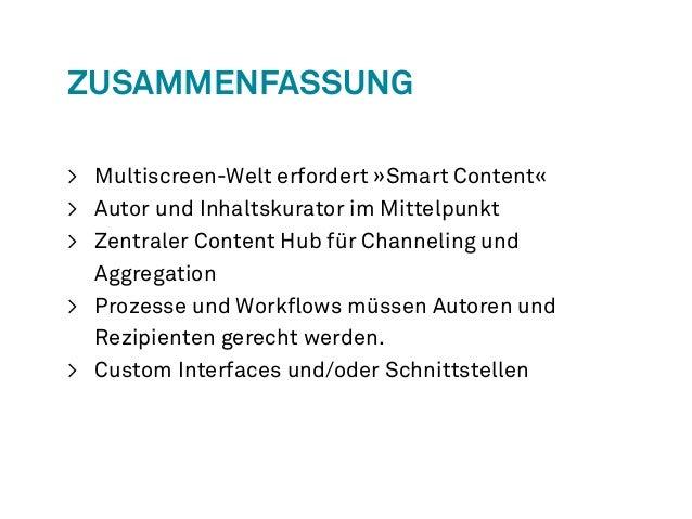Zusammenfassung  > Multiscreen-Welt erfordert »Smart Content«  > Autor und Inhaltskurator im Mittelpunkt  > Zentraler Cont...