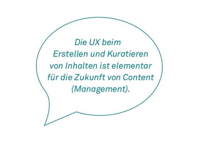 Die UX beim  Erstellen und Kuratieren  von Inhalten ist elementar  für die Zukunft von Content  (Management).