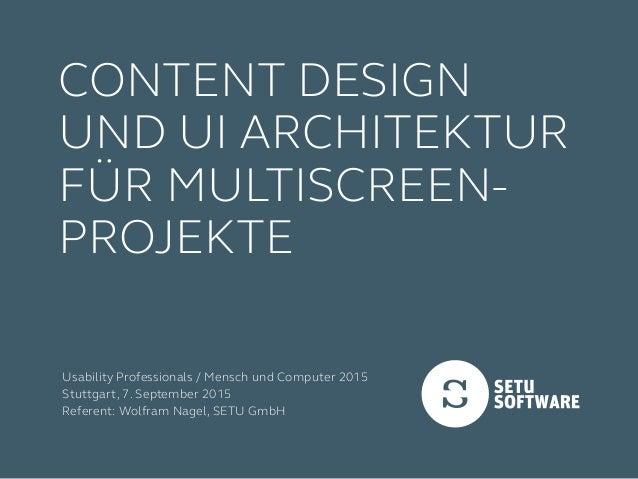 Usability Professionals / Mensch und Computer 2015 Stuttgart, 7. September 2015 Referent: Wolfram Nagel, SETU GmbH Content...