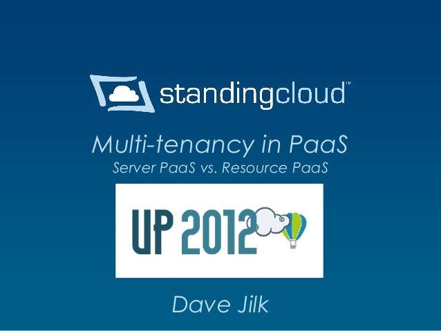 Multi-tenancy in PaaS Server PaaS vs. Resource PaaS        Dave Jilk