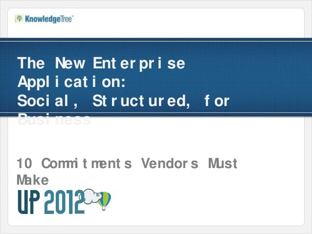 The    New Ent er pr i seAppl   i cat i on:Soci   al , St r uct ur ed, f orBusi   ness10 Com i t m      m     ent s Vendor...