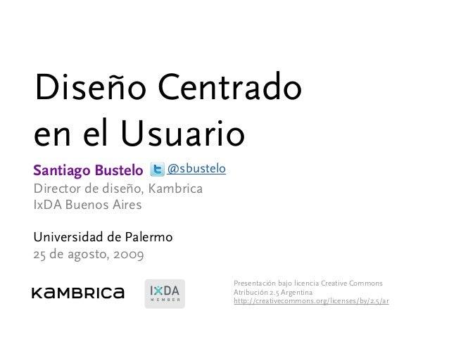 M E M B E R Diseño Centrado en el Usuario Santiago Bustelo Director de diseño, Kambrica IxDA Buenos Aires Universidad de P...